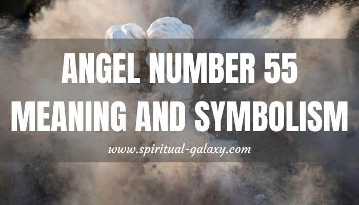 Angel Number 55 Meaning & Symbolism