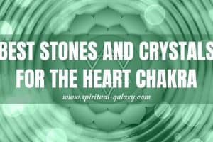 Best Stones and Crystals For The Heart Chakra