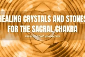 Healing Crystals and Stones For The Sacral Chakra