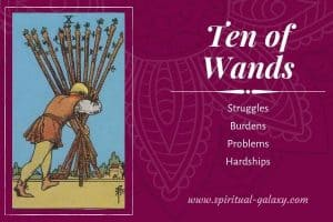 Ten of Wands Tarot Card Meaning (Upright & Reversed)