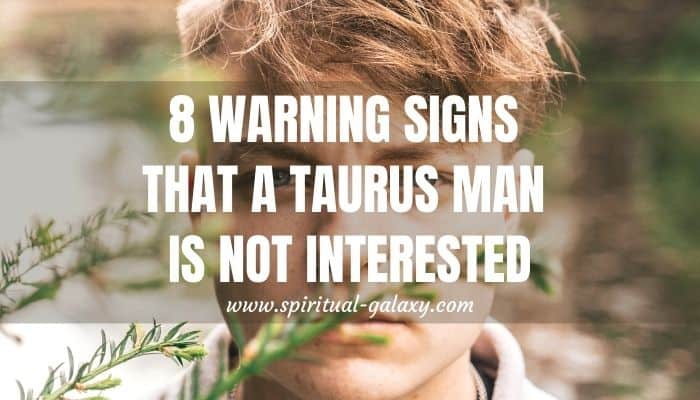 8 Warning Signs That a Taurus Man is not Interested